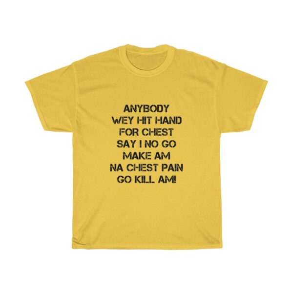 Inspirational T-shirt Unisex Heavy Cotton Tshirt With A Powerful Statement Of Confidence To Succeed, Anybody wey beat hand for chest say we no go make am, na chest pain go kill am TSHIRT YELLOW
