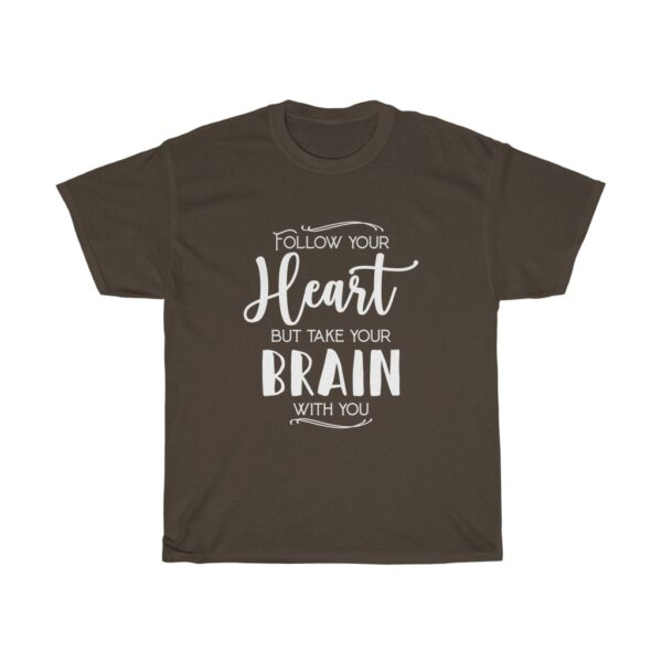 """Customised Unisex Heavy Cotton T-shirt Slogan """"Follow your heart but take your brain with you"""" 4"""