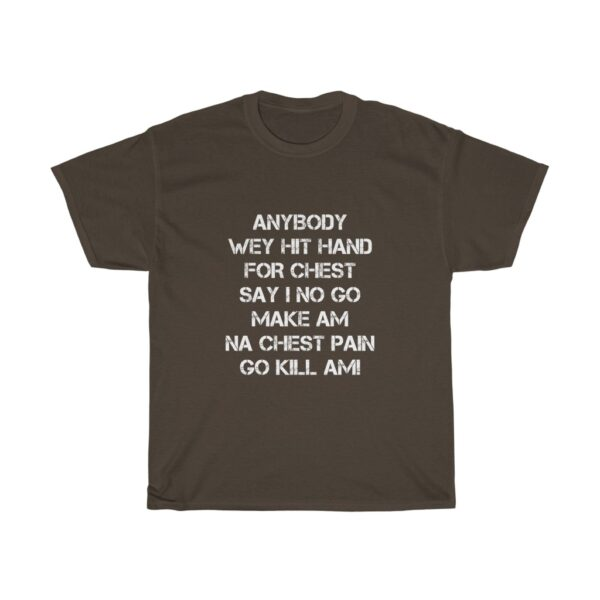 Inspirational T-shirt Unisex Heavy Cotton Tshirt With A Powerful Statement Of Confidence To Succeed, Anybody wey beat hand for chest say we no go make am, na chest pain go kill am TSHIRT BLACK 4