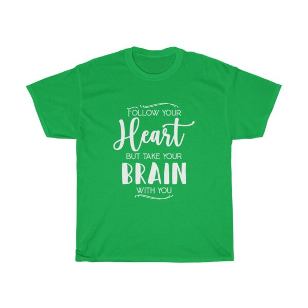 """Customised Unisex Heavy Cotton T-shirt Slogan """"Follow your heart but take your brain with you"""" green"""