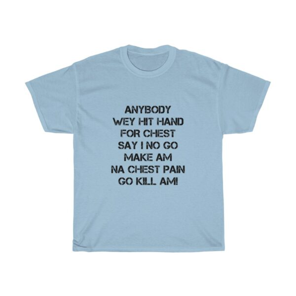 Inspirational T-shirt Unisex Heavy Cotton Tshirt With A Powerful Statement Of Confidence To Succeed, Anybody wey beat hand for chest say we no go make am, na chest pain go kill am TSHIRT SKY BLUE