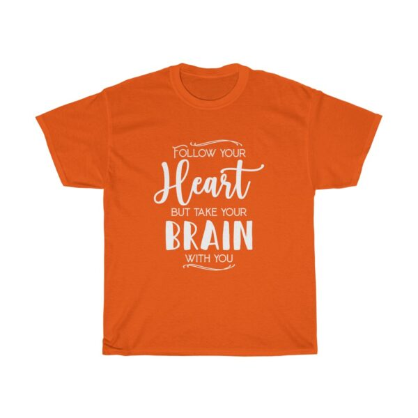 """Customised Unisex Heavy Cotton T-shirt Slogan """"Follow your heart but take your brain with you"""" orange"""
