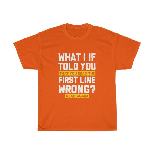 Funny saying Unisex Heavy Cotton T-shirt- what I if told you that you read that wrong orange