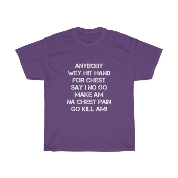 Inspirational T-shirt Unisex Heavy Cotton Tshirt With A Powerful Statement Of Confidence To Succeed, Anybody wey beat hand for chest say we no go make am, na chest pain go kill am TSHIRT 2