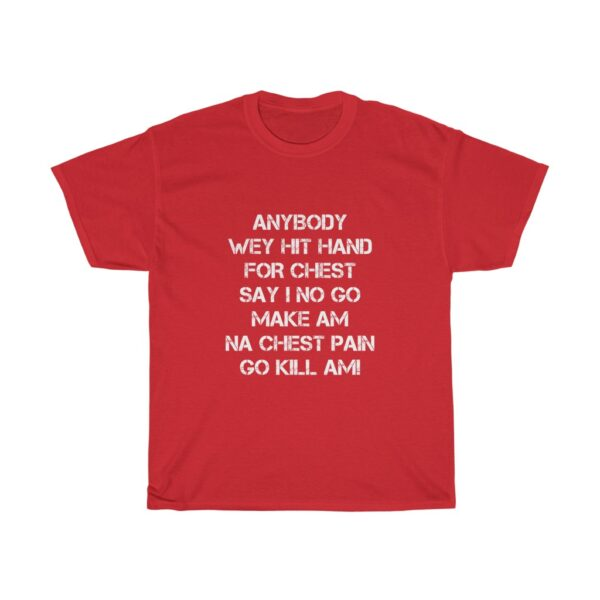 Inspirational T-shirt Unisex Heavy Cotton Tshirt With A Powerful Statement Of Confidence To Succeed, Anybody wey beat hand for chest say we no go make am, na chest pain go kill am TSHIRT RED