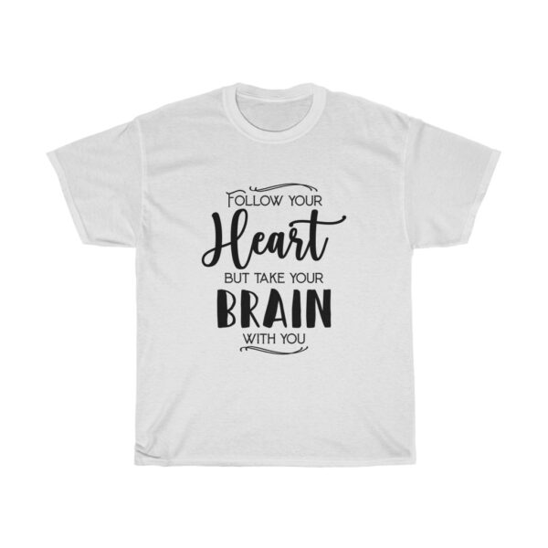 """Customised Unisex Heavy Cotton T-shirt Slogan """"Follow your heart but take your brain with you"""" white"""