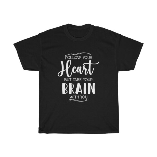 """Customised Unisex Heavy Cotton T-shirt Slogan """"Follow your heart but take your brain with you"""" black"""