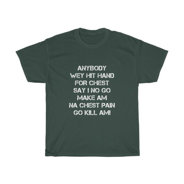 Inspirational T-shirt Unisex Heavy Cotton Tshirt With A Powerful Statement Of Confidence To Succeed, Anybody wey beat hand for chest say we no go make am, na chest pain go kill am TSHIRT BLACK 5