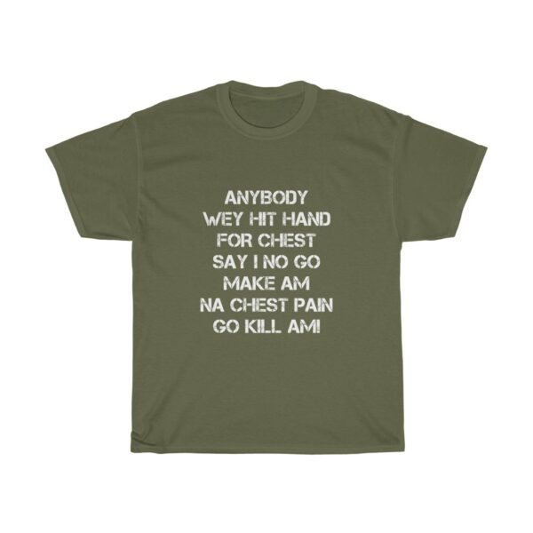 Inspirational T-shirt Unisex Heavy Cotton Tshirt With A Powerful Statement Of Confidence To Succeed, Anybody wey beat hand for chest say we no go make am, na chest pain go kill am TSHIRT ASH